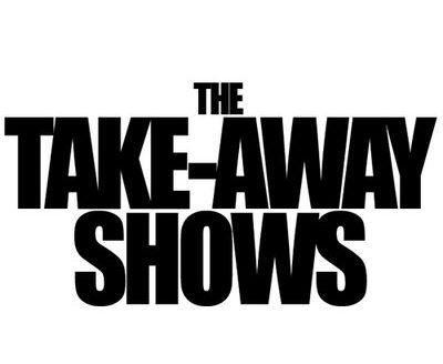 OTHER « TAKE AWAY SHOWS » I FILMED
